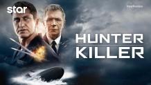 HUNTER KILLER: Aπόψε στο Star σε Α' τηλεοπτική προβολή!